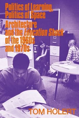 Politics of Learning, Politics of Space - Architecture and the Education Shock of the 1960s And 1970s