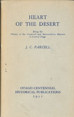 Heart of the Desert Being the History of the Cromwell and Bannockburn Districts of Central Otago