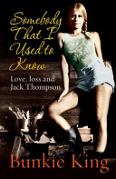 Somebody That I Used to Know - Love, Loss and Jack Thompson