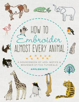 How to Embroider Almost Every Animal - A Sourcebook of 400+ Motifs + Beginner Stitch Tutorials