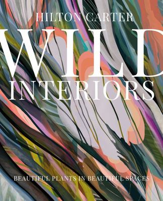 Wild Interiors - Beautiful Plants in Beautiful Spaces, and How to Be the Best Plant Parent