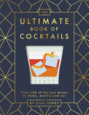 The Ultimate Book of Cocktails: Over 100 of Best Drinks to Shake, Muddle and Stir