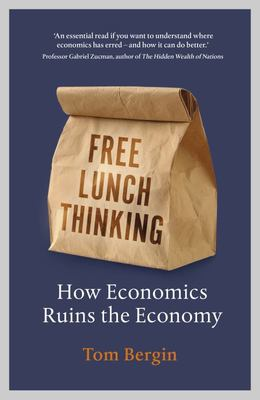 Free Lunch Thinking - How Economics Ruins the Economy