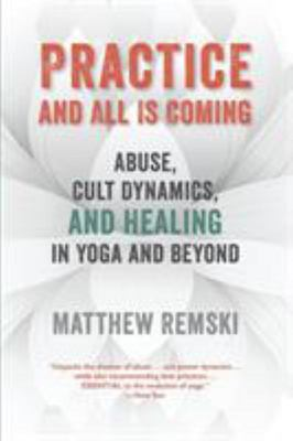 Practice and All Is Coming - Abuse, Cult Dynamics, and Healing in Yoga and Beyond
