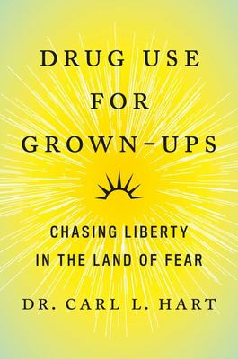 Drug Use for Grown-Ups - Chasing Liberty in the Land of Fear