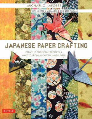 Japanese Paper Crafting - Create 17 Paper Craft Projects and Make Your Own Beautiful Washi Paper
