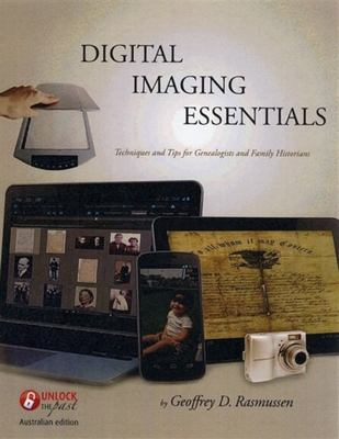 Digital Imaging Essentials - Techniques and Tips for Genealogists and Family Historians