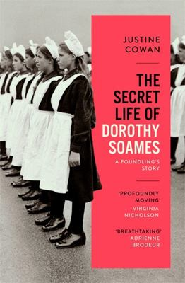 The Secret Life of Dorothy Soames - Losing and Finding My Mother in the Foundling Hospital
