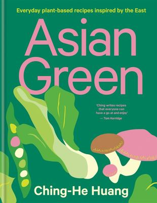 Asian Green - Everyday Plant Based Recipes Inspired by the East