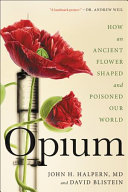 Opium - How an Ancient Flower Shaped and Poisoned Our World