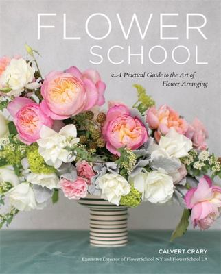 Flower School - A Practical Guide to the Art of Flower Arranging