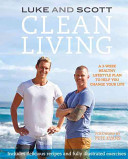 Clean Living: A 3-week Healthy Lifestyle Plan to Help You Change Your Life