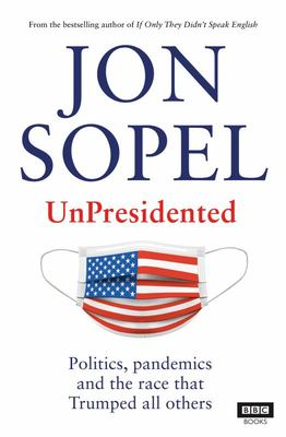UnPresidented - Politics, Pandemics and the Race That Trumped All Others