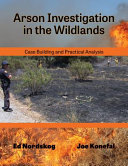 Arson Investigation in the Wildlands - Case Building and Practical Analysis