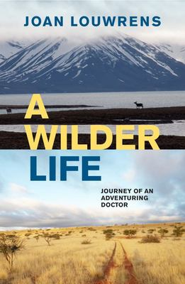 A Wilder Life: Journey of an Adventuring Doctor