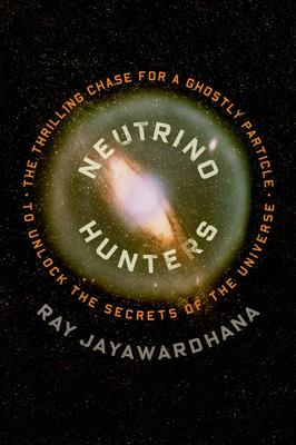 Neutrino Hunters - The Thrilling Chase for a Ghostly Particle to Unlock the Secrets of the Universe
