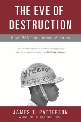 The Eve of Destruction - How 1965 Transformed America