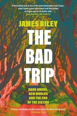 The Bad Trip - Dark Omens, New Worlds and the End of the Sixties