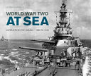 World War Two at Sea: Conflict on the Oceans -1939 to 1945
