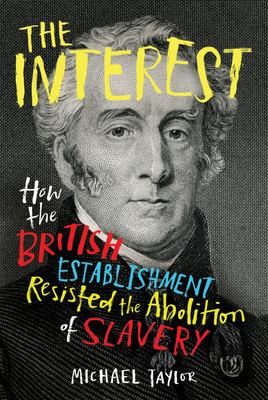 The Interest - How the British Establishment Resisted the Abolition of Slavery