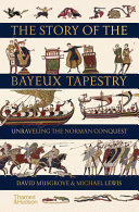 The Story of the Bayeux Tapestry: Unravelling the Norman Conquest