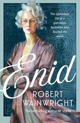 Enid: The Compelling Story of an Australian Socialite Who Fascinated the World