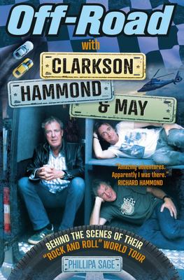 "Off-Road with Clarkson, Hammond & May: Behind the Scenes of Their ""Rock and Roll"" World Tour"