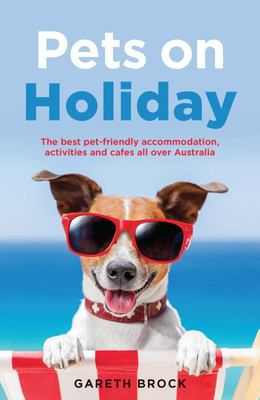 Pets on Holiday: The Best Pet-Friendly Accommodation, Activities and Cafes All Over Australia