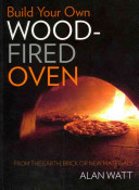 Build Your Own Wood Fired Oven : From the Earth, Brick or New Materials