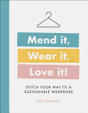 Mend It, Wear It, Love It : Stitch Your Way to a Sustainable Wardrobe