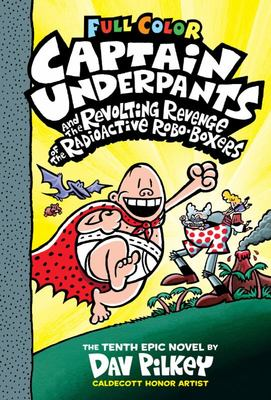Captain Underpants and the Revolting Revenge of the Radioactive Robo-Boxers (#10 Captain Underpants Colour Edition)