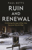 Ruin and Renewal - Civilising Europe after World War II