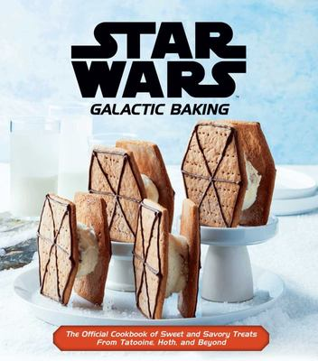 Star Wars: Galactic Baking - The Official Cookbook of Sweet and Savory Treats from Tatooine, Hoth, and Beyond
