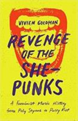 Revenge of the She-Punks - A Feminist Music History, from Poly Styrene to Pussy Riot