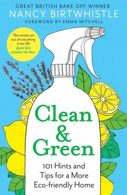 Clean and Green - 101 Hints and Tips for a More Eco-Friendly Home