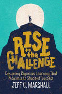 Rise to the Challenge - Designing Rigorous Learning That Maximizes Student Success