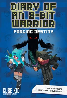 Forging Destiny (#6 Diary of an 8-Bit Warrior)