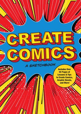 Create Comics - Includes Over 50 Pages of Lessons & Tips to Create Comics, Graphic Novels, and More!