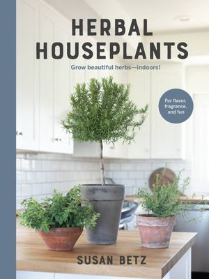Herbal Houseplants Grow beautiful herbs - indoors! For flavor, fragrance, and fun