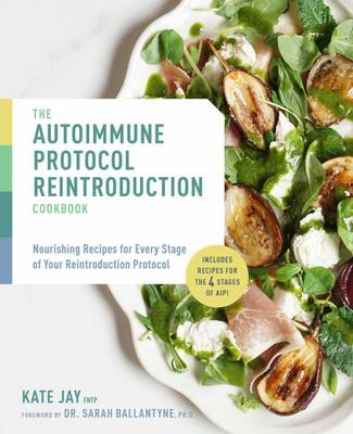 The Autoimmune Protocol Reintroduction Cookbook: Nourishing Recipes for Every Stage