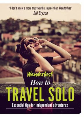 Wanderlust-How to Travel Solo - Holiday Tips for Independent Adventurers