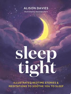 Sleep Tight - Illustrated Bedtime Stories & Meditations to Soothe You to Sleep