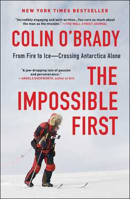 The Impossible First - From Fire to Ice--Crossing Antarctica Alone