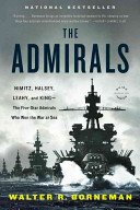 The Admirals: Nimitz, Halsey, Leahy, and King - the 5-star Admirals Who Won the War at Sea