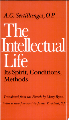 The Intellectual Life - Its Spirit, Conditions, Methods