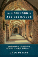 The Monkhood of All Believers - The Monastic Foundation of Christian Spirituality