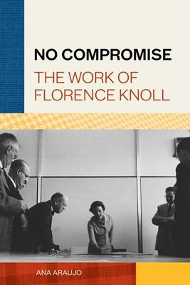 No Compromise - The Work of Florence Knoll