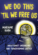 We Do This Til We Free Us - Abolitionist Organizing and Transforming Justice