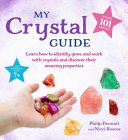 My Crystal Guide - Learn How to Identify, Grow, and Work with Crystals and Discover Their Amazing Properties - for Children Aged 7+
