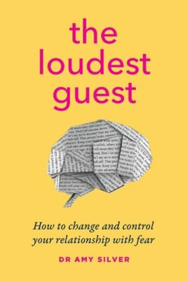 The Loudest Guest - How to Change and Control Your Relationship with Fear